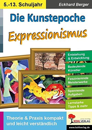 Die Kunstepoche EXPRESSIONISMUS: Theorie & Praxis kompakt und leicht verständlich