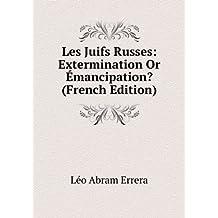 Les Juifs Russes: Extermination Or Émancipation? (French Edition)