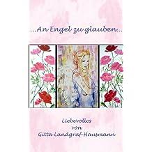 ...An Engel zu glauben... Liebevolles von Gitta Landgraf-Hausmann