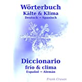 Wörterbuch Kälte & Klima - Diccionario frío & clima: Deutsch-Spanisch - Español-Alemán