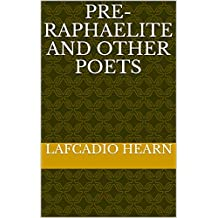 Pre-Raphaelite and other Poets (English Edition)