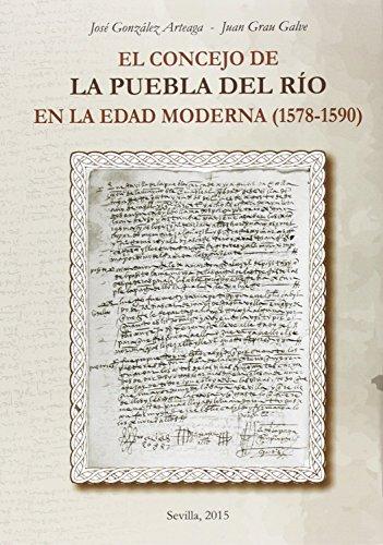 El Concejo de la Puebla del Río en la Edad Moderna (1578-1590) (Historia. Otras publicaciones) por José González Arteaga