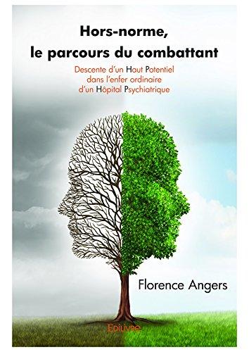 Hors-norme, le parcours du combattant: Descente d'un Haut Potentiel dans l'enfer ordinaire d'un Hôpital Psychiatrique (Collection Classique) (French Edition)