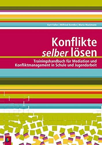 Konflikte selber lösen: Trainingshandbuch für Mediation und Konfliktmanagement in Schule und Jugendarbeit