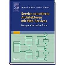 Service-orientierte Architekturen mit Web Services: Konzepte - Standards - Praxis