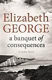 A Banquet of Consequences : An Inspector Lynley Novel 16