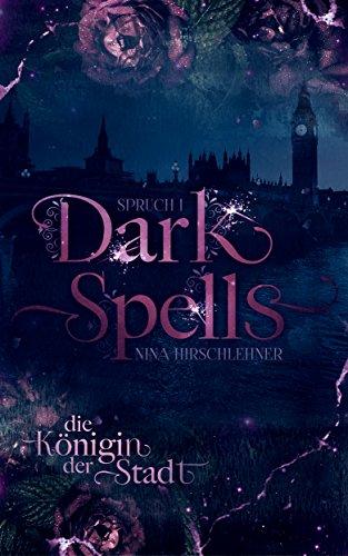 Dark Spells: Die Königin der Stadt von [Hirschlehner, Nina]