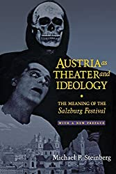 Austria as Theater and Ideology: The Meaning of the Salzburg Festival by Michael P. Steinberg (2000-08-17)