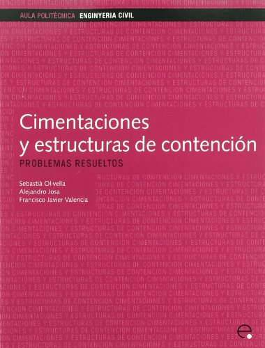 Cimentaciones y estructuras de contención. Problemas resueltos (Aula Politècnica) por Sebastià Olivella Pastallé