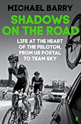 Shadows on the Road: Life at the Heart of the Peloton, from US Postal to Team Sky by Michael Barry (2014-05-01)