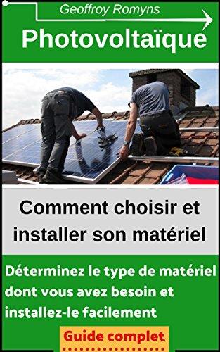 Couverture du livre Photovoltaïque - Comment choisir et installer son matériel: Toutes les réponses dans ce guide à moins de 5 euros