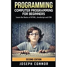Programming: Computer Programming For Beginners: Learn The Basics Of HTML5, JavaScript & CSS (Coding, C Programming, Java Programming, Web Design, JavaScript, Python, HTML and CSS) by Joseph Connor (2016-12-09)
