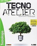 Tecno atelier. Creatività e tecnologia. Tecnologia. Per la Scuola media. Con e-book. Con espansione online. Con DVD-ROM
