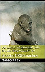 Influencing Change with Sales Psychology 101: #bethe100thmonkey