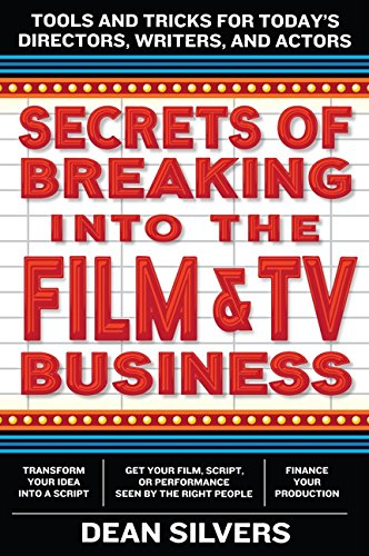 Secrets of Breaking into the Film and TV Business: Tools and Tricks for Today\'s Directors, Writers, and Actors