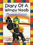 Diary Of A Wimpy Noob: Phantom Forces (Noob's Diary Book 7)