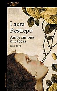 Amor sin pies ni cabeza par Laura Restrepo