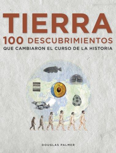 Tierra. 100 descubrimientos que cambiaron el curso de la historia por Douglas Palmer