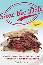 [Save the Deli: In Search of Perfect Pastrami, Crusty Rye, and the Heart of Jewish Delicatessen] [by: David Sax]