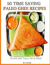 50 Time Saving Paleo Ghee Recipes: Health and Taste All In One!