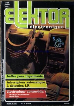 ELEKTOR ELECTRONIQUE [No 91] du 01/01/1986 - BUFFER POUR IMPRIMANTE - INTERRUPTEUR AUTOMATIQUE A DETECTION I.R. - ELECTRONIQUE AUTOMOBILE.
