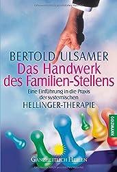 Das Handwerk des Familien-Stellens: Eine Einführung in die Praxis der systemischen Hellinger-Therapie