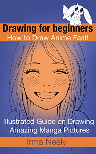 Drawing for beginners. How to Draw Anime Fast!: Illustrated Guide on Drawing Amazing Manga Pictures (English Edition)