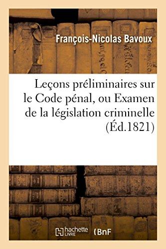 Leçons préliminaires sur le Code pénal, ou Examen de la législation criminelle par Bavoux-F-N