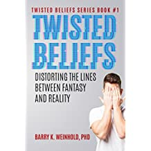 Twisted Beliefs: Distorting The Lines Between Fantasy and Reality (Twisted Beliefs Series Book 1)