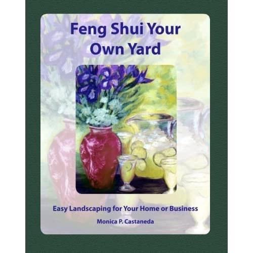 Feng Shui Your Own Yard: Easy Landscaping for Your Home or Business by Monica P. Castaneda (2012-12-21)