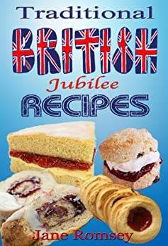 Traditional British Jubilee Recipes. 4 Book Collection - Cakes, Puddings, Scones and Biscuits (Traditional British Recipes 5) (English Edition) di [Romsey, Jane]