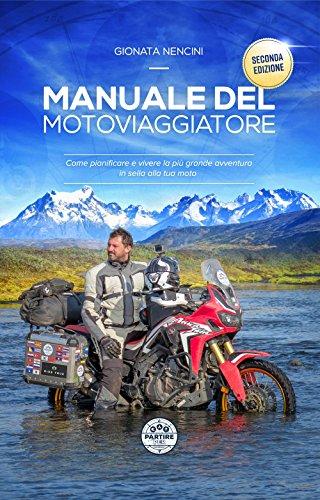Manuale del motoviaggiatore. Come pianificare e vivere la più grande avventura in sella alla tua moto