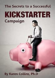 The Secrets to a Successful Kickstarter Campaign (English Edition)