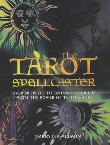 The Tarot Spellcaster: Over 40 Spells to Enhance Your Life with the Power of Tarot Magic: Written by Terry Donaldson, 2002 Edition, Publisher: Fair Winds Press [Paperback]