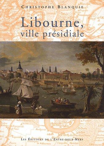 Libourne, ville présidiale par Christophe Blanquie