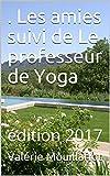 . Les amies  suivi de Le professeur de Yoga: édition 2017 (dans l'intimité de Valérie)