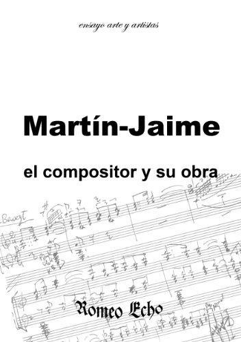 Martín-Jaime: El Compositor y Su Obra