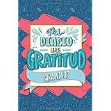Mi diario de gratitud para niños: Un cuaderno para que los más pequeños sean más felices, mejoren su autoestima, practiquen l