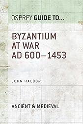 Byzantium at War: AD 600-1453 (Guide To)