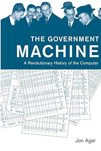 The Government Machine: A Revolutionary History of the Computer (History of Computing) por Jon Agar