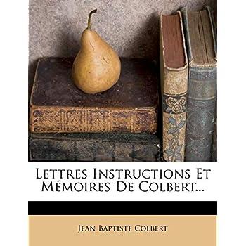 Lettres Instructions Et Memoires de Colbert...