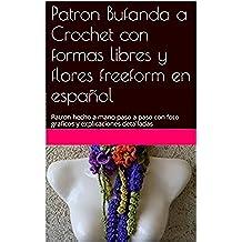 Patron Bufanda a Crochet con formas libres y flores  freeform en español: Patron hecho a mano paso a paso con foto graficos y explicaciones detalladas