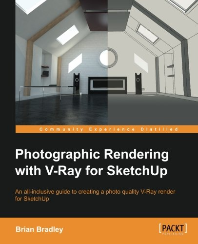 Photographic Rendering with VRay for SketchUp (English Edition) (Fotografie Modellierung)