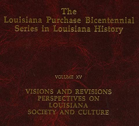 Visions and Revisions: Perspectives on Louisiana Society and Culture (The Louisiana Purchase Bicentennial Series in Louisiana History, V. 15)