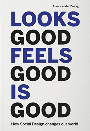 Looks good feels good is good: how social design changes our world por Anne van der Zwaag