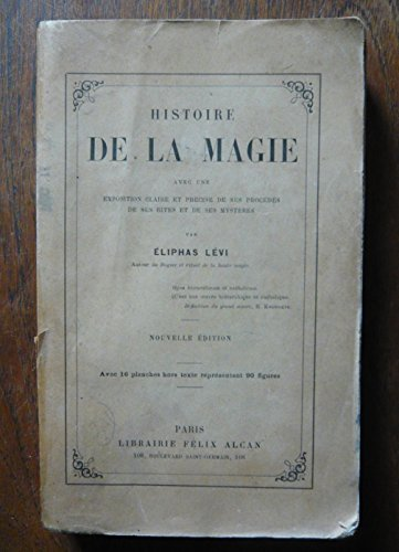 Histoire de la magie avec une exposition claire et précise de ses procédés, de ses rites et de ses mystères - Eliphas Lévi - éditions Félix Alcan