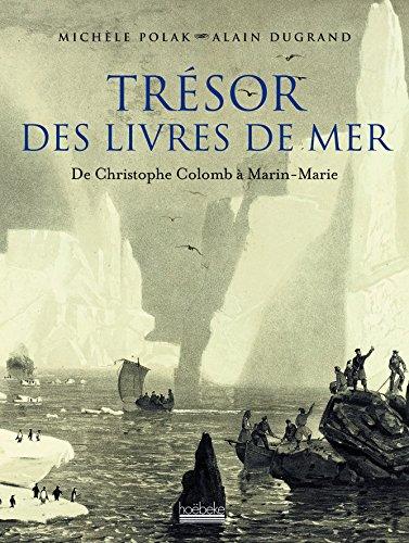 Trésor des grands livres de mer : De Christophe Colomb à Marin Marie par Michèle Polak