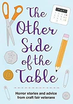 The Other Side of the Table: Horror Stories and Advice from Craft Fair Veterans by [Smith, Marceline, Brown, Claire]