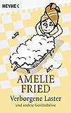 Verborgene Laster: und andere Geständnisse - Amelie Fried