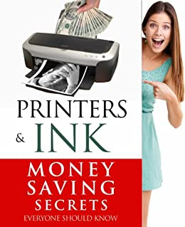 Printers & Ink (Money Saving Secrets Everyone Should Know) by [Couper, Brad]